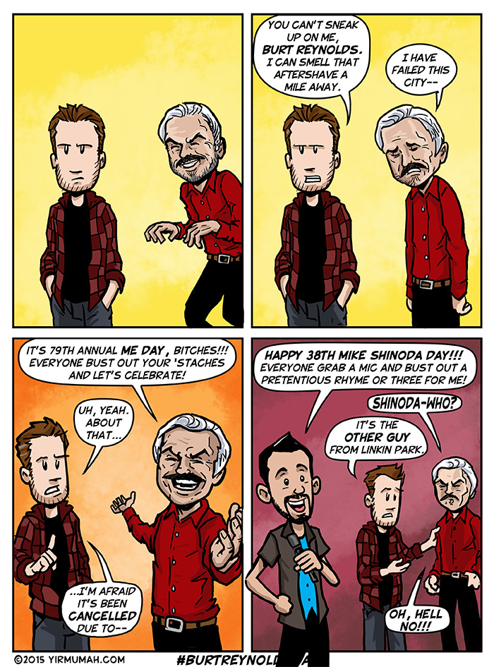 Happy 79th Annual Burt Reynolds Day / 38th Mike Shinoda Day!